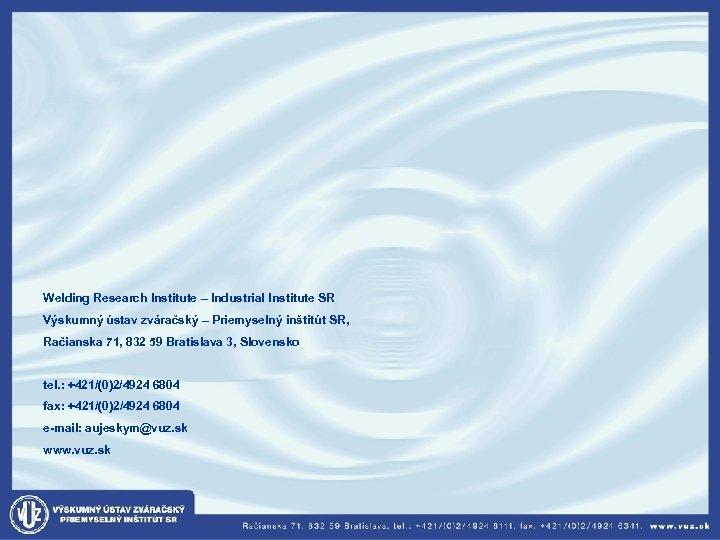 Welding Research Institute – Industrial Institute SR Výskumný ústav zváračský – Priemyselný inštitút SR,