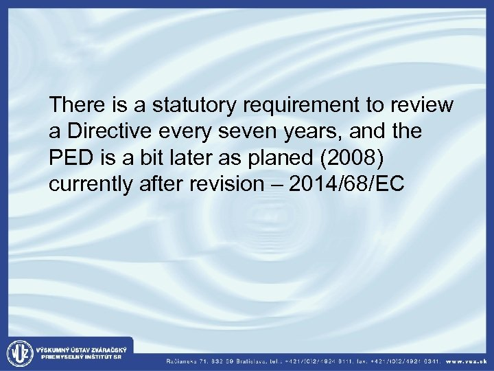 There is a statutory requirement to review a Directive every seven years, and