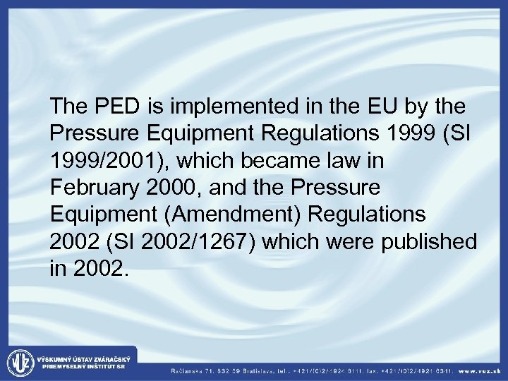 The PED is implemented in the EU by the Pressure Equipment Regulations 1999
