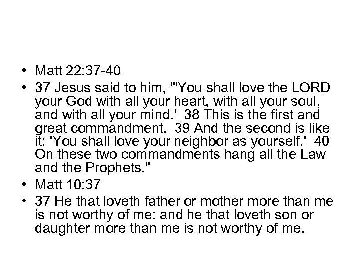 • Matt 22: 37 -40 • 37 Jesus said to him,