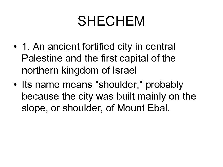 SHECHEM • 1. An ancient fortified city in central Palestine and the first capital