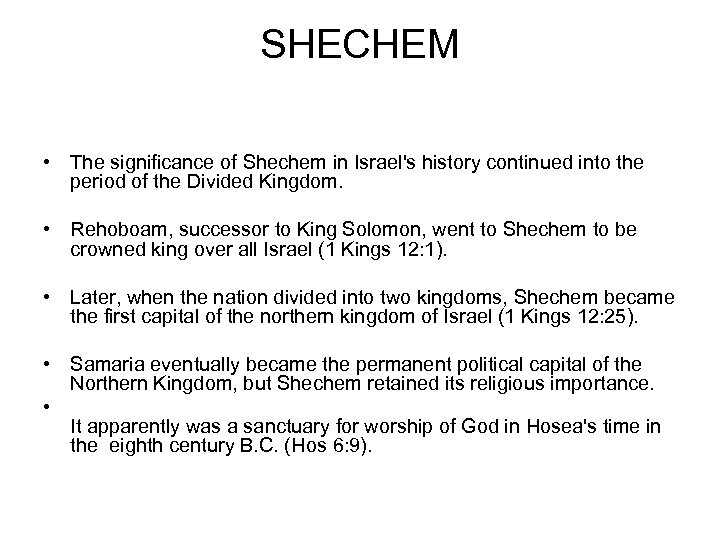 SHECHEM • The significance of Shechem in Israel's history continued into the period of
