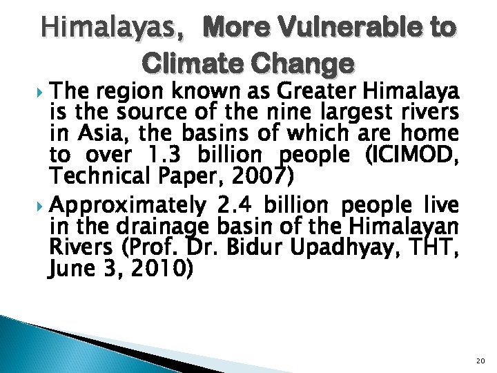 Himalayas, More Vulnerable to Climate Change The region known as Greater Himalaya is the