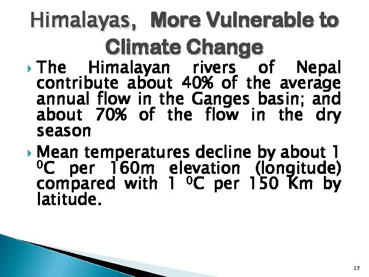 Himalayas, More Vulnerable to Climate Change The Himalayan rivers of Nepal contribute about 40%