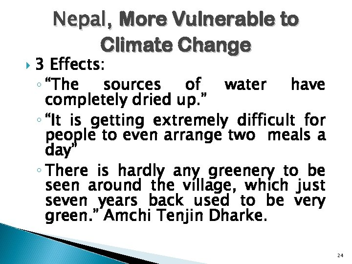 """Nepal, More Vulnerable to Climate Change 3 Effects: ◦ """"The sources of water have"""