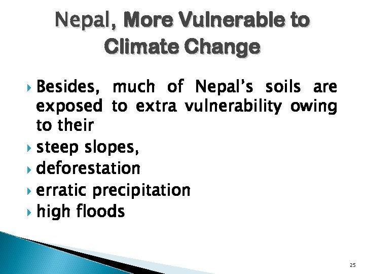 Nepal, More Vulnerable to Climate Change Besides, much of Nepal's soils are exposed to