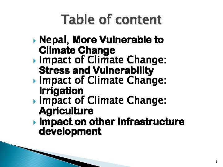 Table of content Nepal, More Vulnerable to Climate Change Impact of Climate Change: Stress