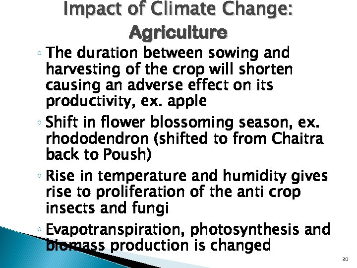 Impact of Climate Change: Agriculture ◦ The duration between sowing and harvesting of the
