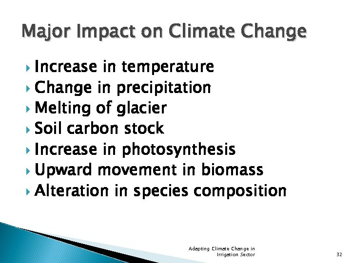 Major Impact on Climate Change Increase in temperature Change in precipitation Melting of glacier
