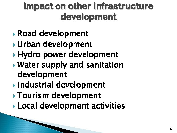 Impact on other Infrastructure development Road development Urban development Hydro power development Water supply