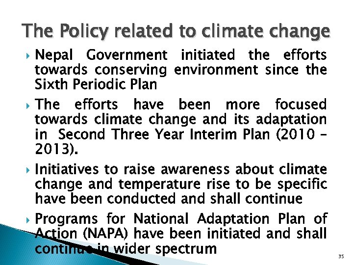 The Policy related to climate change Nepal Government initiated the efforts towards conserving environment