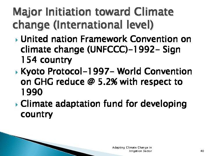 Major Initiation toward Climate change (International level) United nation Framework Convention on climate change