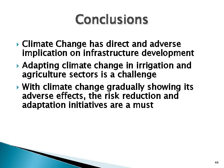 Conclusions Climate Change has direct and adverse implication on infrastructure development Adapting climate change