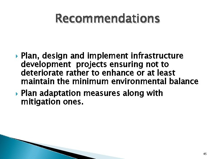 Recommendations Plan, design and implement infrastructure development projects ensuring not to deteriorate rather to