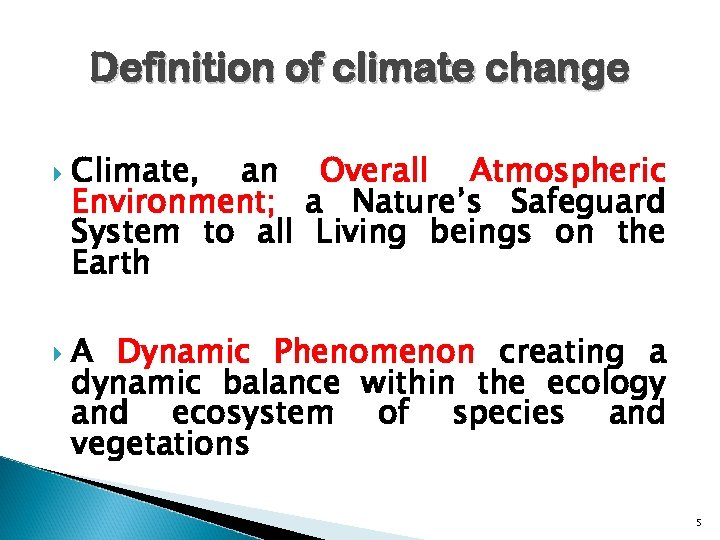 Definition of climate change Climate, an Overall Atmospheric Environment; a Nature's Safeguard System to