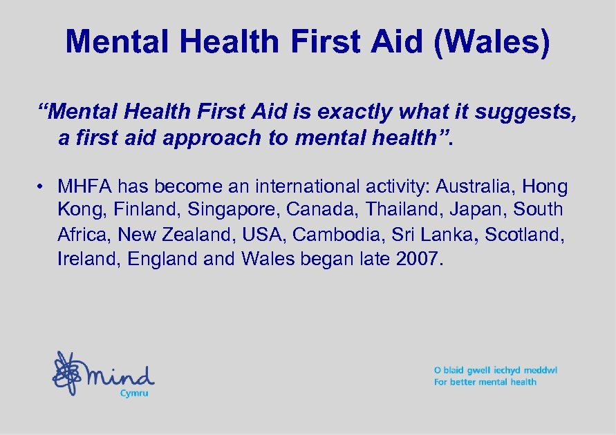"Mental Health First Aid (Wales) ""Mental Health First Aid is exactly what it suggests,"
