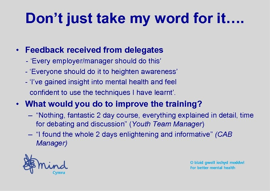 Don't just take my word for it…. • Feedback received from delegates - 'Every