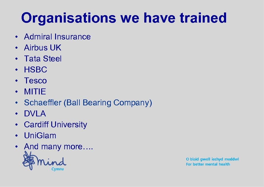 Organisations we have trained • • • Admiral Insurance Airbus UK Tata Steel HSBC