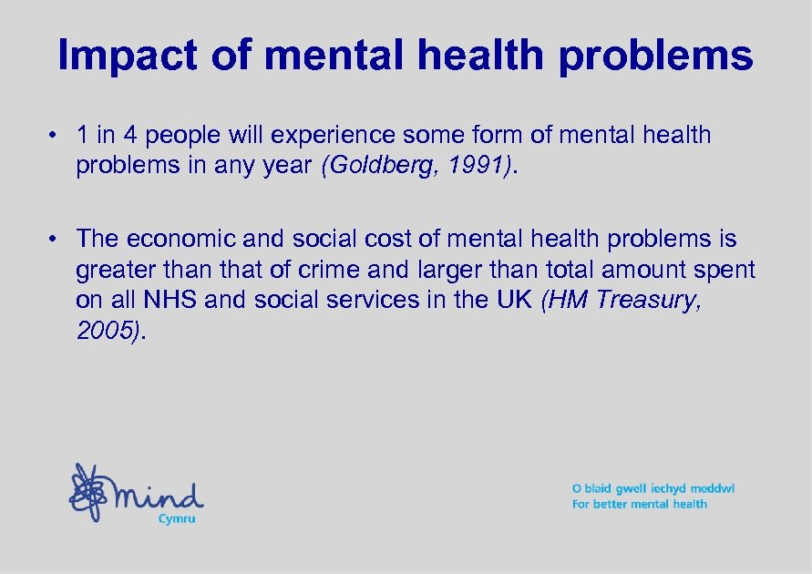 Impact of mental health problems • 1 in 4 people will experience some form