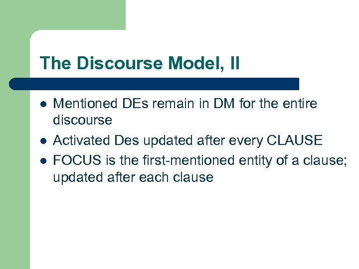 The Discourse Model, II l l l Mentioned DEs remain in DM for the