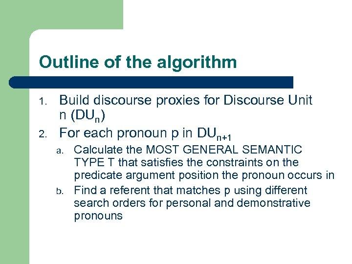 Outline of the algorithm 1. 2. Build discourse proxies for Discourse Unit n (DUn)