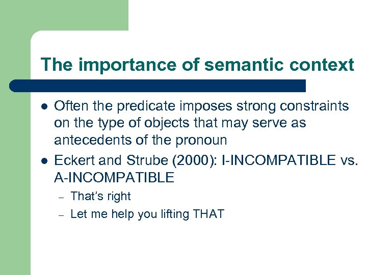 The importance of semantic context l l Often the predicate imposes strong constraints on