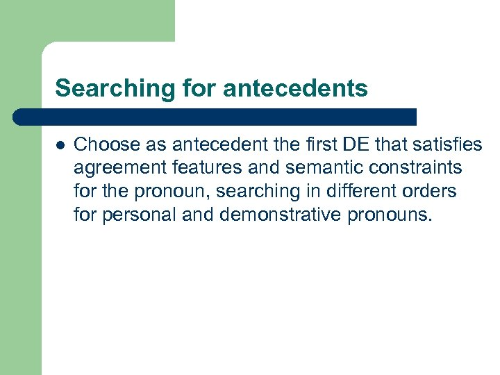 Searching for antecedents l Choose as antecedent the first DE that satisfies agreement features