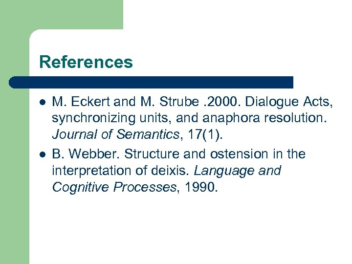References l l M. Eckert and M. Strube. 2000. Dialogue Acts, synchronizing units, and