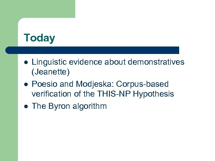 Today l l l Linguistic evidence about demonstratives (Jeanette) Poesio and Modjeska: Corpus-based verification