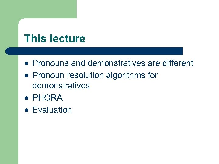 This lecture l l Pronouns and demonstratives are different Pronoun resolution algorithms for demonstratives