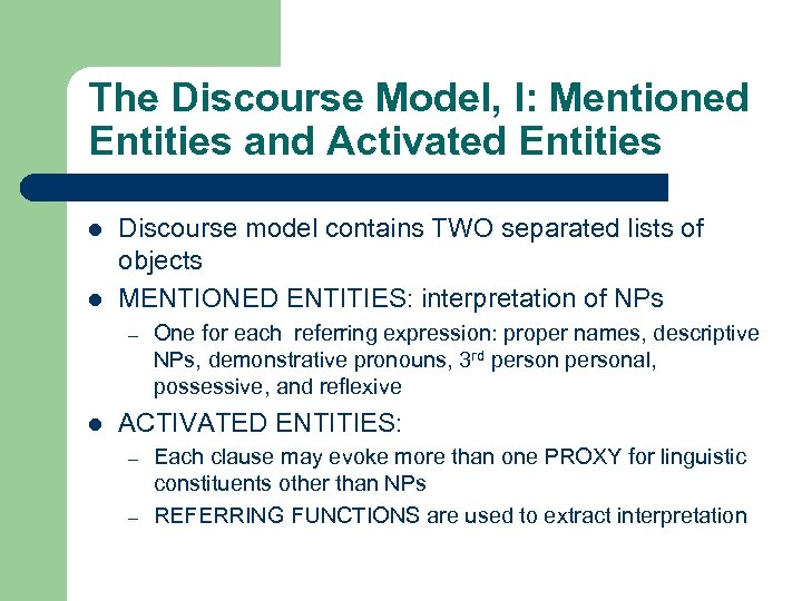 The Discourse Model, I: Mentioned Entities and Activated Entities l l Discourse model contains