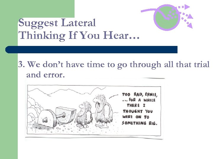 Suggest Lateral Thinking If You Hear… 3. We don't have time to go through