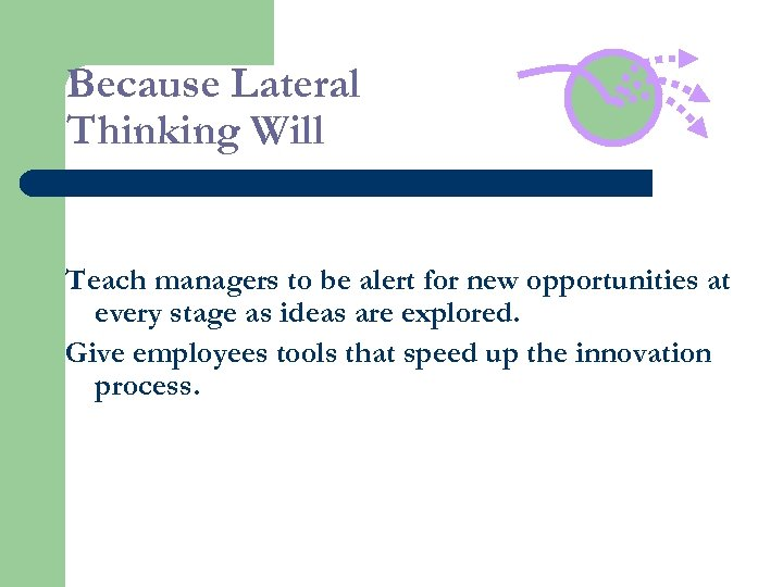 Because Lateral Thinking Will Teach managers to be alert for new opportunities at every