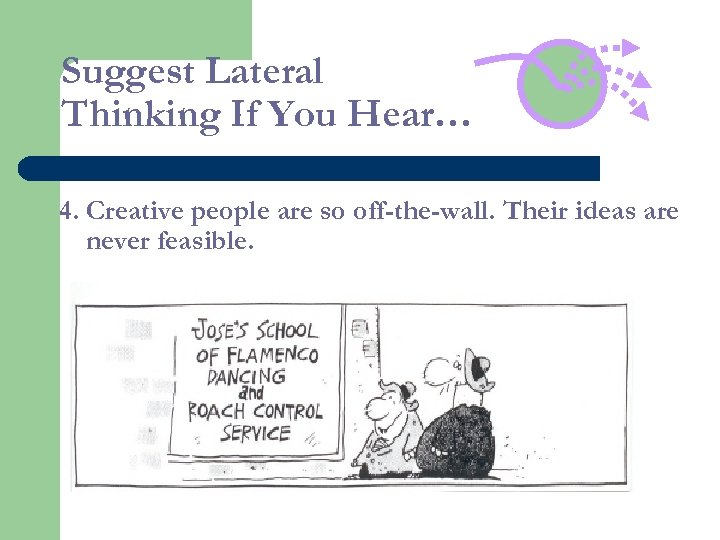 Suggest Lateral Thinking If You Hear… 4. Creative people are so off-the-wall. Their ideas