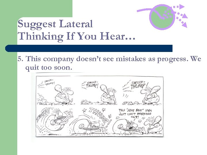 Suggest Lateral Thinking If You Hear… 5. This company doesn't see mistakes as progress.