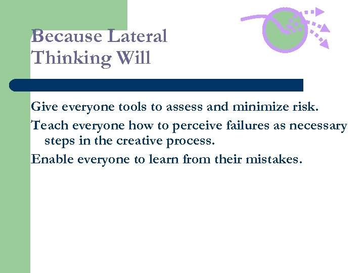 Because Lateral Thinking Will Give everyone tools to assess and minimize risk. Teach everyone