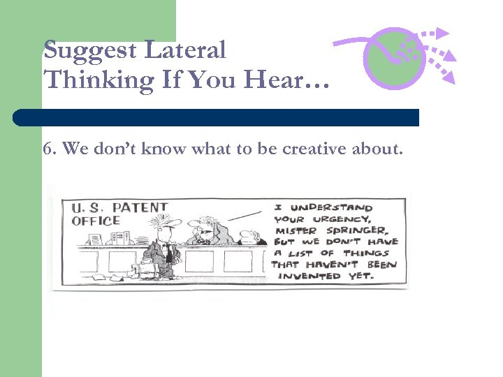 Suggest Lateral Thinking If You Hear… 6. We don't know what to be creative