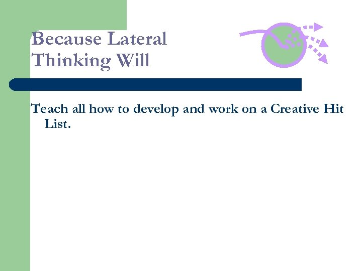 Because Lateral Thinking Will Teach all how to develop and work on a Creative