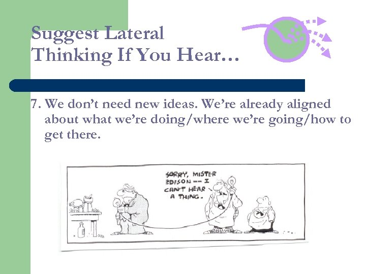Suggest Lateral Thinking If You Hear… 7. We don't need new ideas. We're already