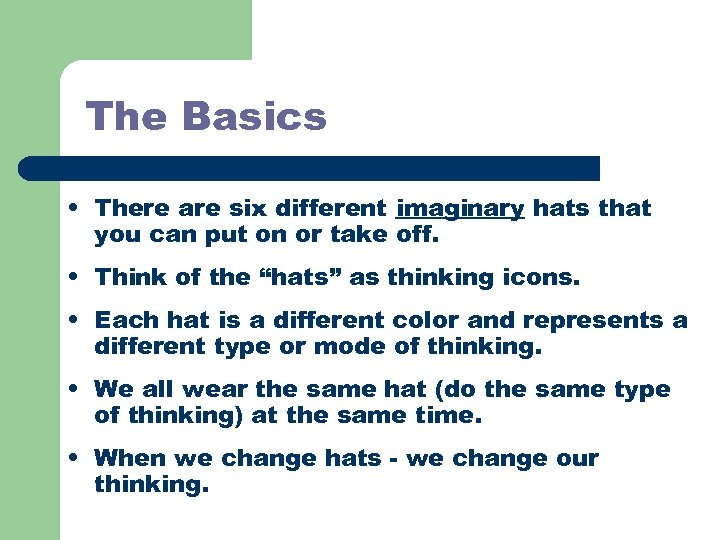 The Basics • There are six different imaginary hats that you can put on