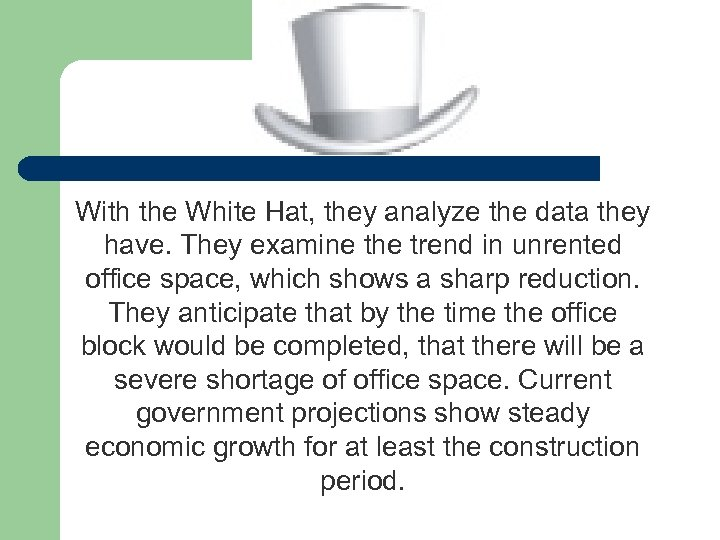 With the White Hat, they analyze the data they have. They examine the trend