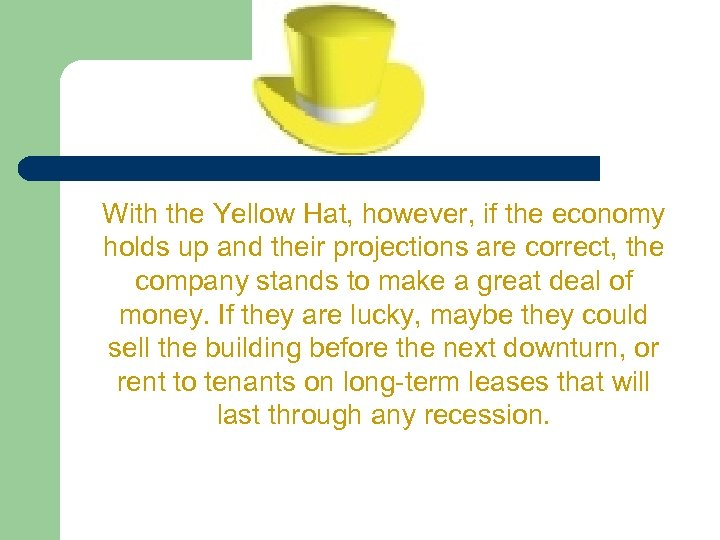 With the Yellow Hat, however, if the economy holds up and their projections are
