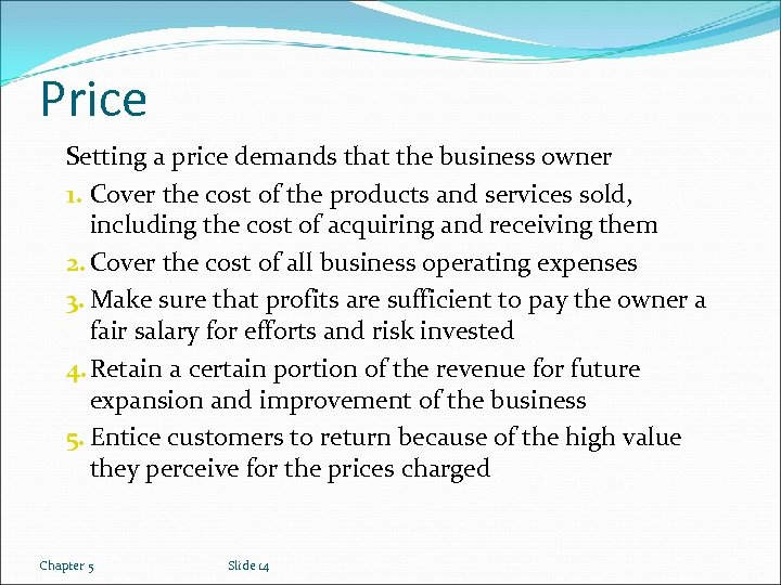 Price Setting a price demands that the business owner 1. Cover the cost of