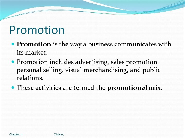 Promotion is the way a business communicates with its market. Promotion includes advertising, sales
