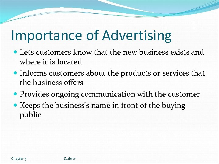 Importance of Advertising Lets customers know that the new business exists and where it