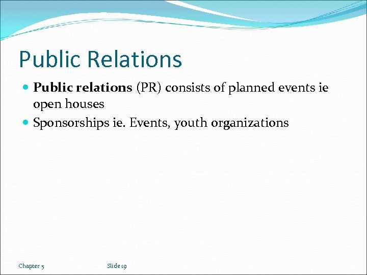 Public Relations Public relations (PR) consists of planned events ie open houses Sponsorships ie.