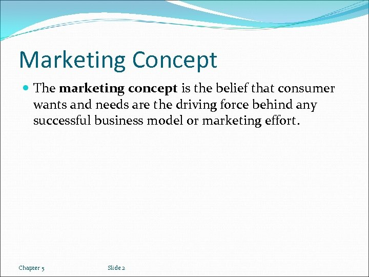 Marketing Concept The marketing concept is the belief that consumer wants and needs are
