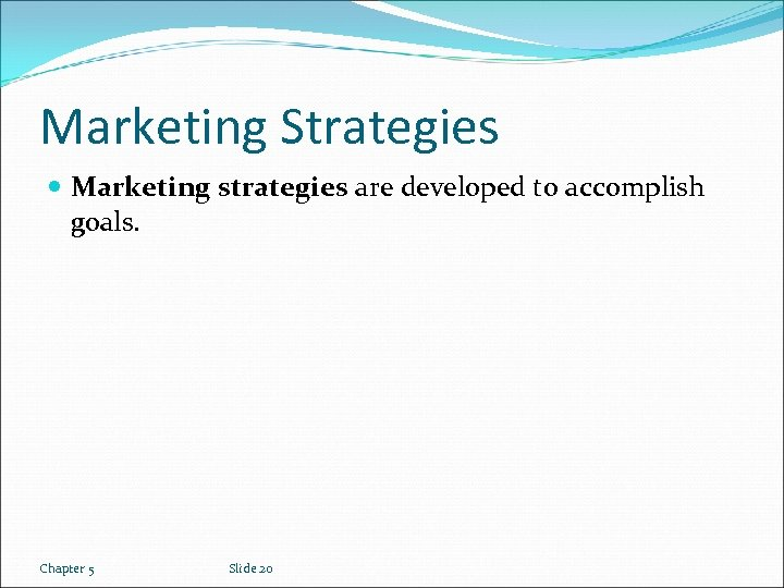 Marketing Strategies Marketing strategies are developed to accomplish goals. Chapter 5 Slide 20