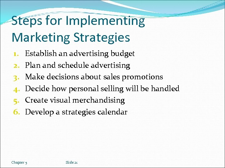 Steps for Implementing Marketing Strategies 1. 2. 3. 4. 5. 6. Establish an advertising