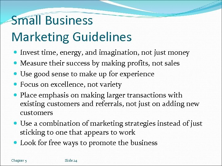 Small Business Marketing Guidelines Invest time, energy, and imagination, not just money Measure their